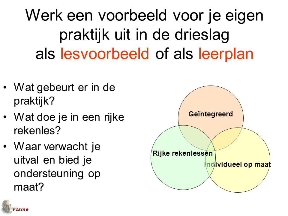 Geïntegreerd Individueel op maat Rijke rekenlessen Wat gebeurt er in de praktijk.