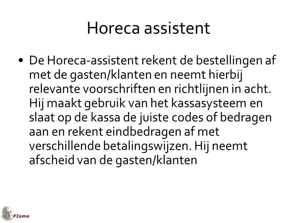 Horeca assistent De Horeca-assistent rekent de bestellingen af met de gasten/klanten en neemt hierbij relevante voorschriften en richtlijnen in acht.