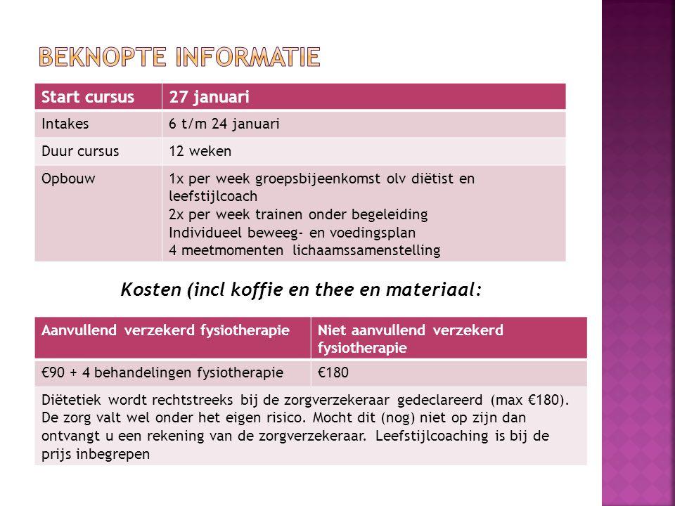 Kosten (incl koffie en thee en materiaal: Aanvullend verzekerd fysiotherapieNiet aanvullend verzekerd fysiotherapie €90 + 4 behandelingen fysiotherapi