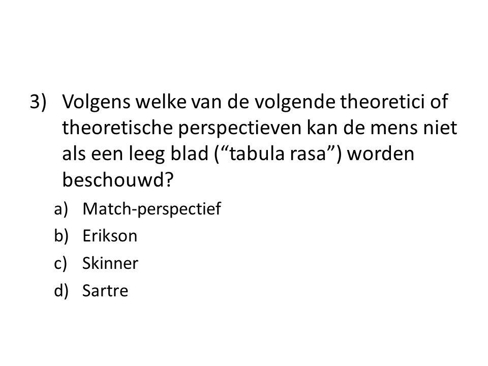 """3) Volgens welke van de volgende theoretici of theoretische perspectieven kan de mens niet als een leeg blad (""""tabula rasa"""") worden beschouwd? a)Match"""