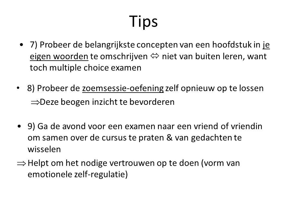 Tips 7) Probeer de belangrijkste concepten van een hoofdstuk in je eigen woorden te omschrijven  niet van buiten leren, want toch multiple choice exa