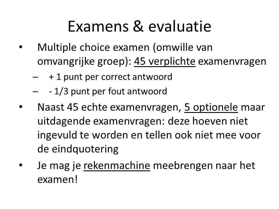 Examens & evaluatie Multiple choice examen (omwille van omvangrijke groep): 45 verplichte examenvragen – + 1 punt per correct antwoord – - 1/3 punt pe