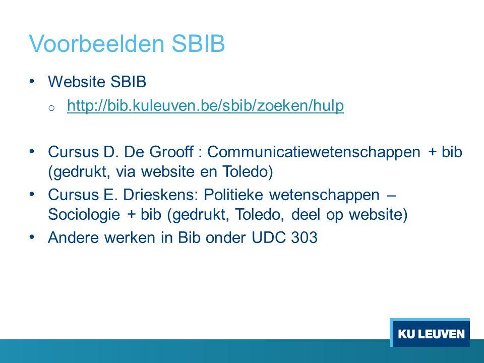 Voorbeelden SBIB Website SBIB o http://bib.kuleuven.be/sbib/zoeken/hulp http://bib.kuleuven.be/sbib/zoeken/hulp Cursus D.