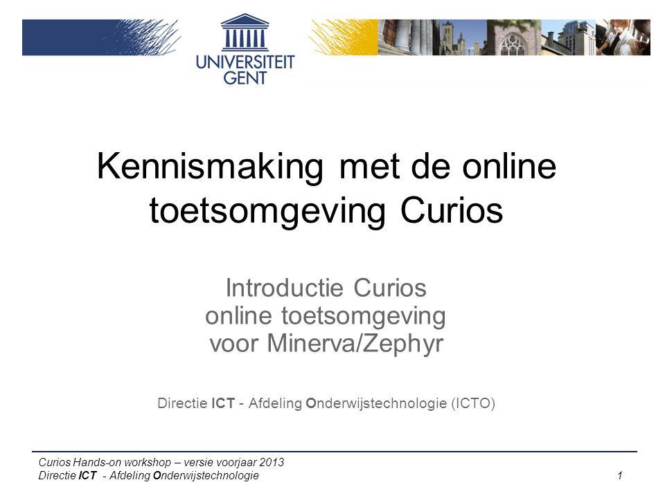 Curios Hands-on workshop – versie voorjaar 2013 Directie ICT - Afdeling Onderwijstechnologie 1 Kennismaking met de online toetsomgeving Curios Introductie Curios online toetsomgeving voor Minerva/Zephyr Directie ICT - Afdeling Onderwijstechnologie (ICTO)