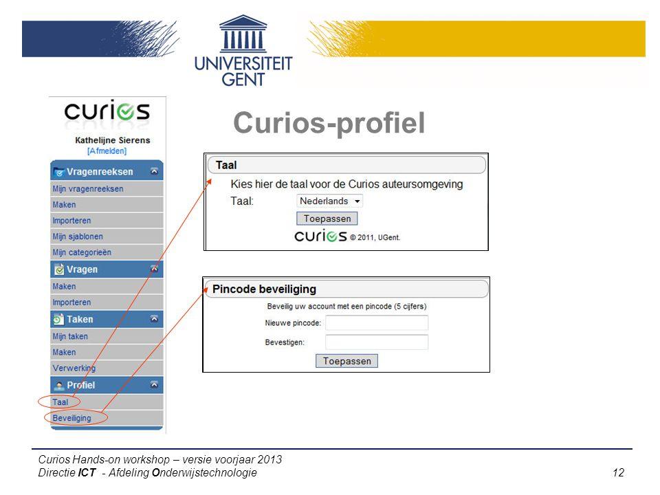 Curios Hands-on workshop – versie voorjaar 2013 Directie ICT - Afdeling Onderwijstechnologie 12 Curios-profiel