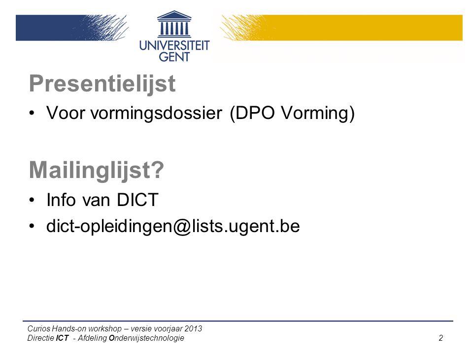 Curios Hands-on workshop – versie voorjaar 2013 Directie ICT - Afdeling Onderwijstechnologie 2 Presentielijst Voor vormingsdossier (DPO Vorming) Mailinglijst.