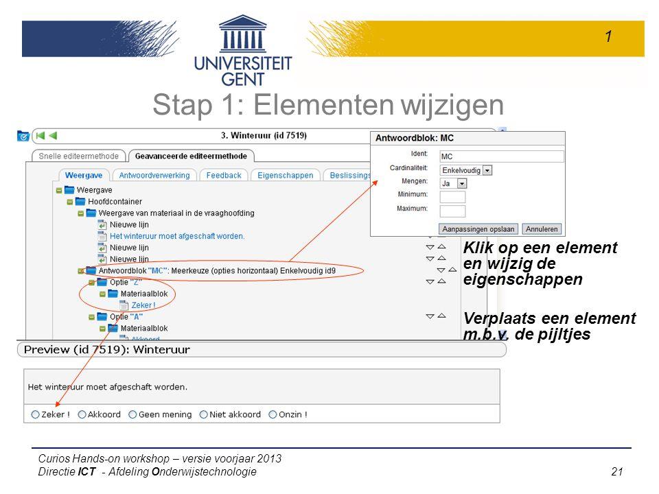 Curios Hands-on workshop – versie voorjaar 2013 Directie ICT - Afdeling Onderwijstechnologie 21 Stap 1: Elementen wijzigen 1 Klik op een element en wijzig de eigenschappen Verplaats een element m.b.v.