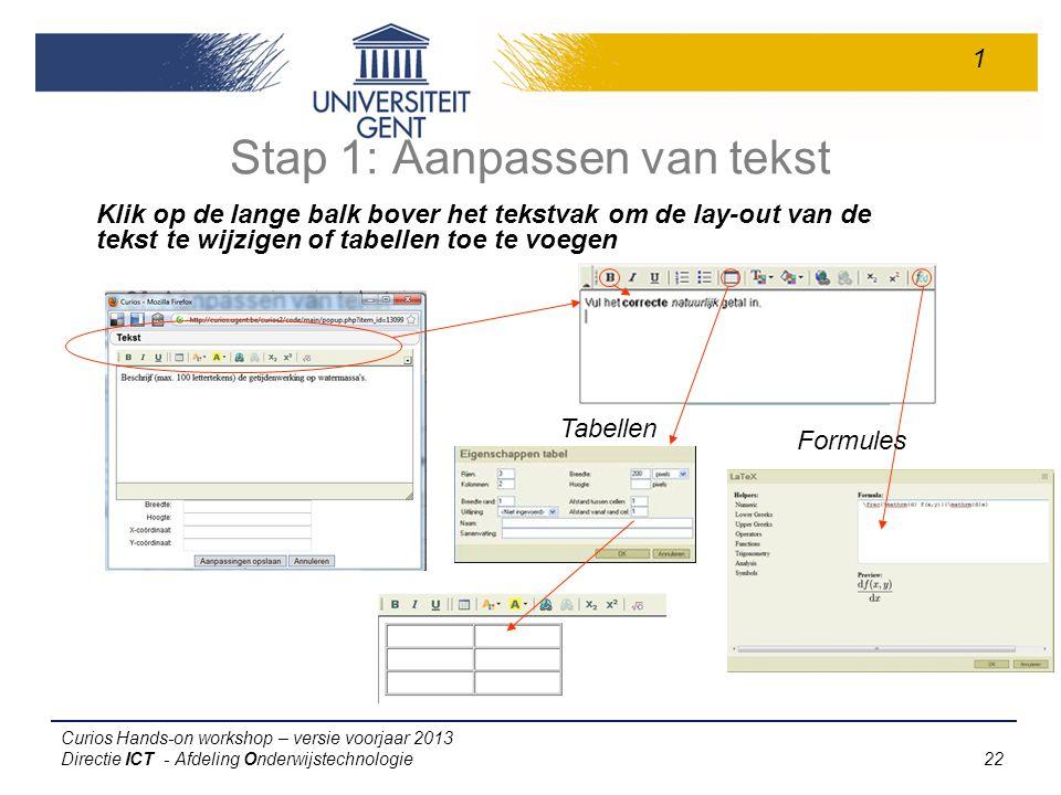 Curios Hands-on workshop – versie voorjaar 2013 Directie ICT - Afdeling Onderwijstechnologie 22 Stap 1: Aanpassen van tekst Tabellen Formules 1 Klik op de lange balk bover het tekstvak om de lay-out van de tekst te wijzigen of tabellen toe te voegen