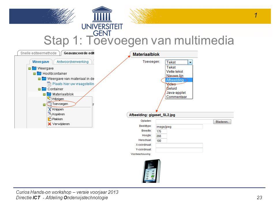 Curios Hands-on workshop – versie voorjaar 2013 Directie ICT - Afdeling Onderwijstechnologie 23 Stap 1: Toevoegen van multimedia 1