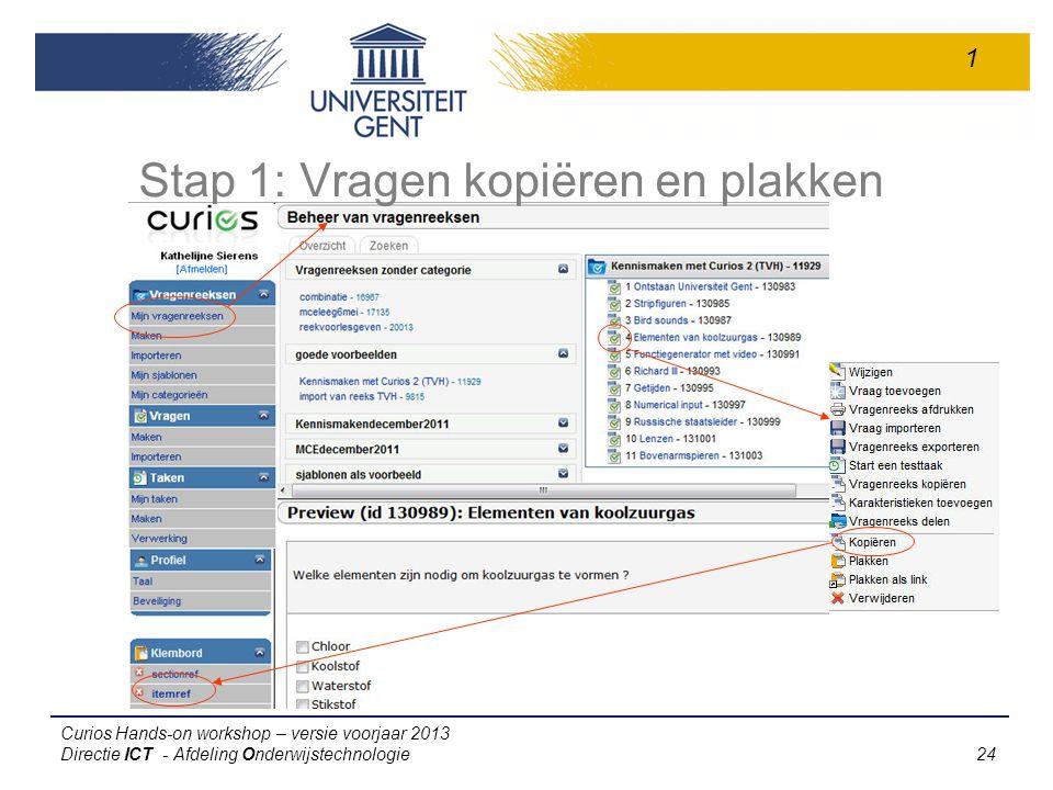 Curios Hands-on workshop – versie voorjaar 2013 Directie ICT - Afdeling Onderwijstechnologie 24 Stap 1: Vragen kopiëren en plakken 1