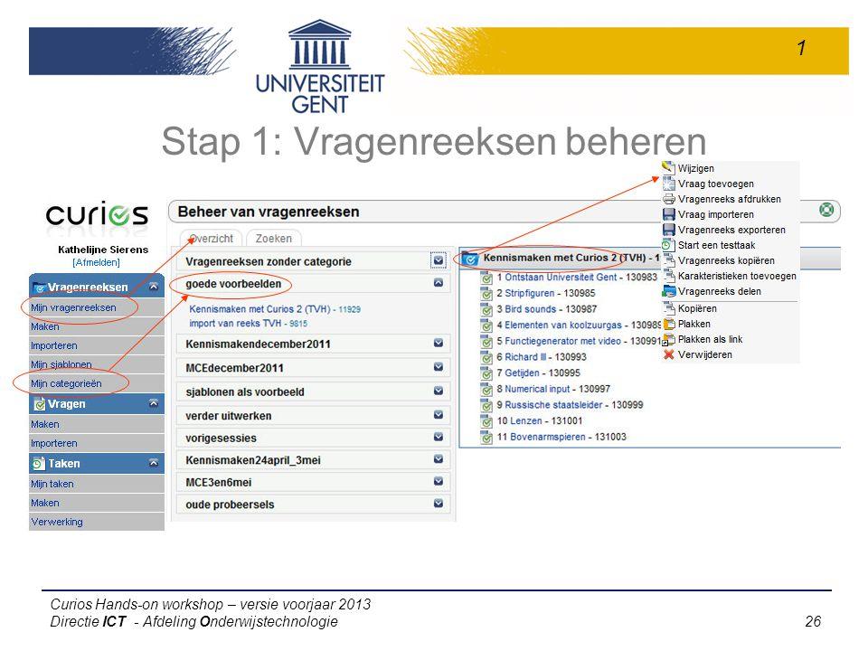 Curios Hands-on workshop – versie voorjaar 2013 Directie ICT - Afdeling Onderwijstechnologie 26 Stap 1: Vragenreeksen beheren 1