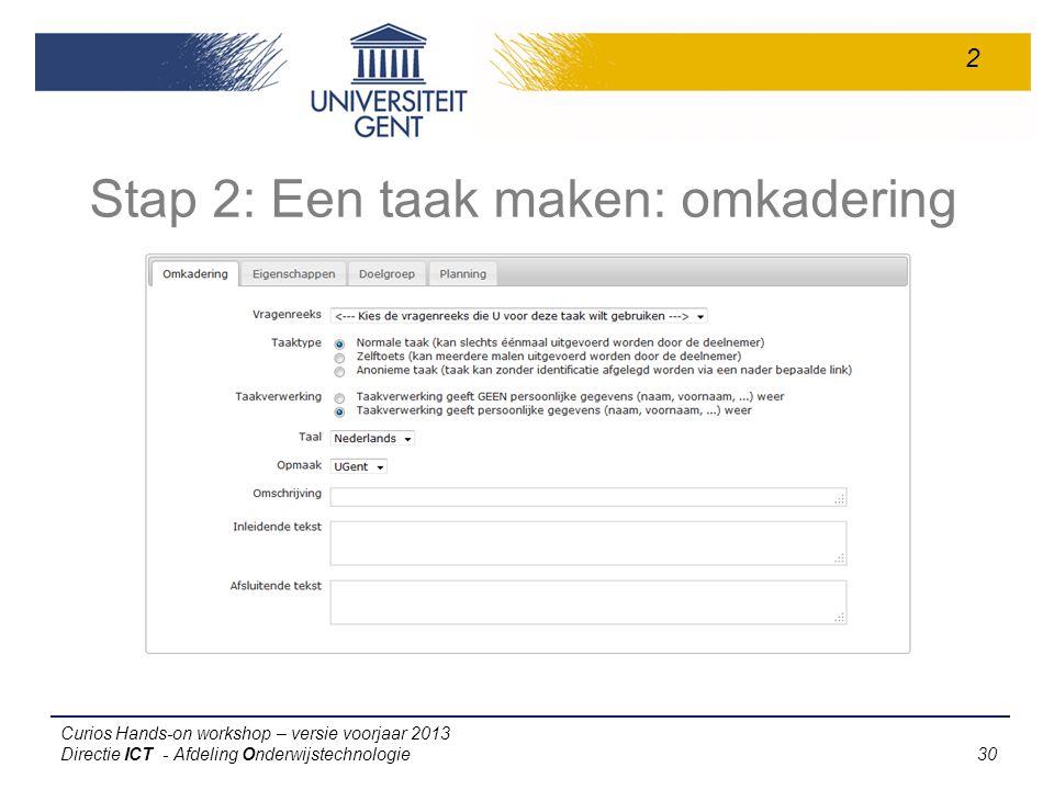 Curios Hands-on workshop – versie voorjaar 2013 Directie ICT - Afdeling Onderwijstechnologie 30 Stap 2: Een taak maken: omkadering 2