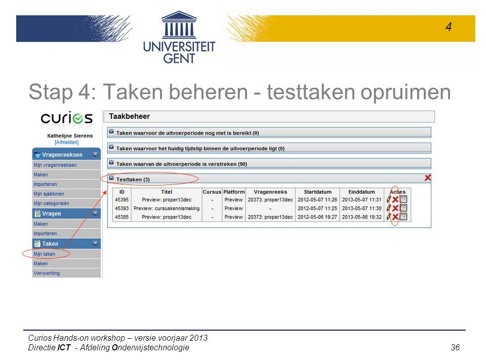 Curios Hands-on workshop – versie voorjaar 2013 Directie ICT - Afdeling Onderwijstechnologie 36 Stap 4: Taken beheren - testtaken opruimen 4