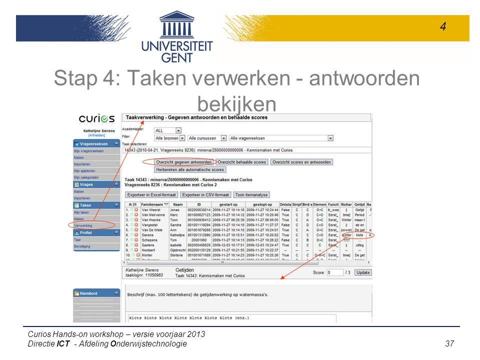Curios Hands-on workshop – versie voorjaar 2013 Directie ICT - Afdeling Onderwijstechnologie 37 Stap 4: Taken verwerken - antwoorden bekijken 4