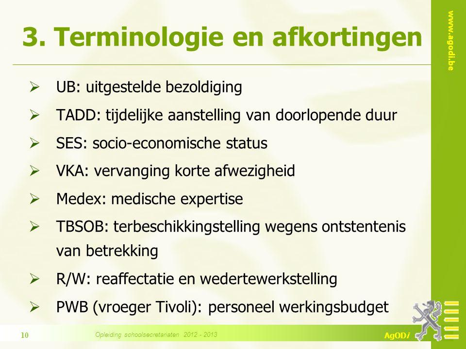 www.agodi.be AgODi 3. Terminologie en afkortingen  UB: uitgestelde bezoldiging  TADD: tijdelijke aanstelling van doorlopende duur  SES: socio-econo