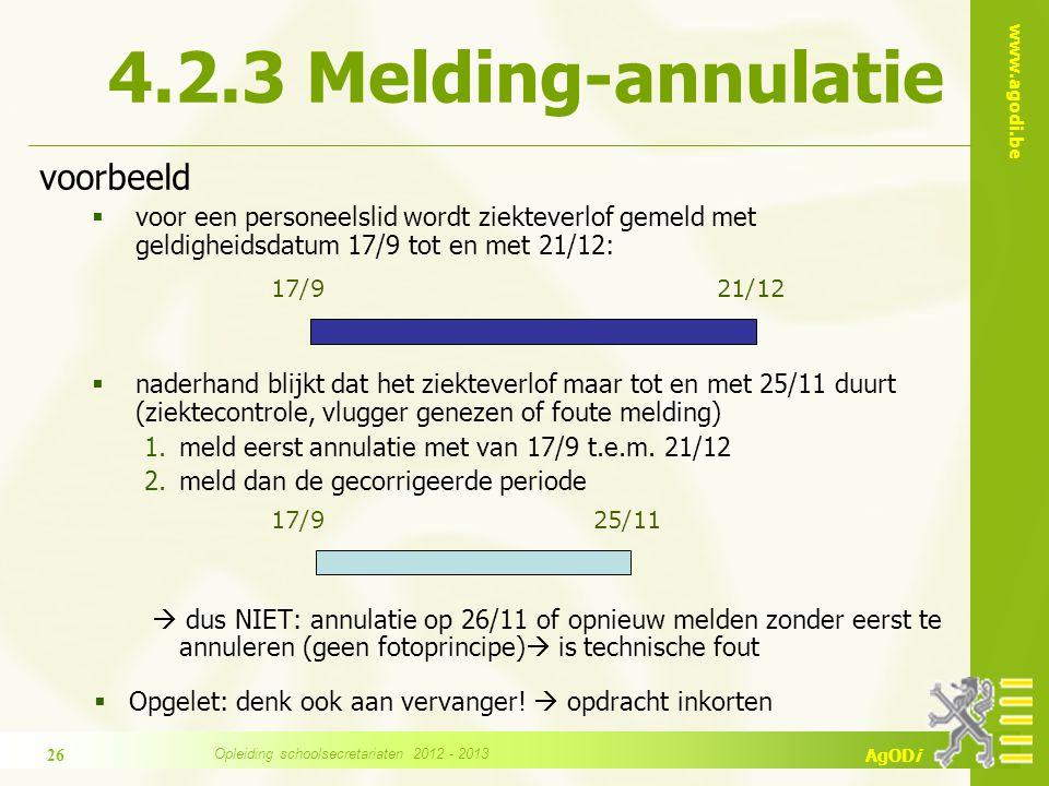 www.agodi.be AgODi 4.2.3 Melding-annulatie voorbeeld  voor een personeelslid wordt ziekteverlof gemeld met geldigheidsdatum 17/9 tot en met 21/12:  naderhand blijkt dat het ziekteverlof maar tot en met 25/11 duurt (ziektecontrole, vlugger genezen of foute melding) 1.meld eerst annulatie met van 17/9 t.e.m.