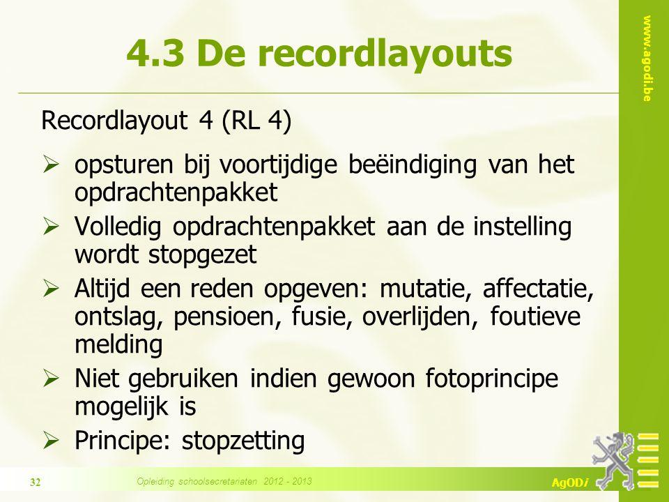 www.agodi.be AgODi Recordlayout 4 (RL 4)  opsturen bij voortijdige beëindiging van het opdrachtenpakket  Volledig opdrachtenpakket aan de instelling