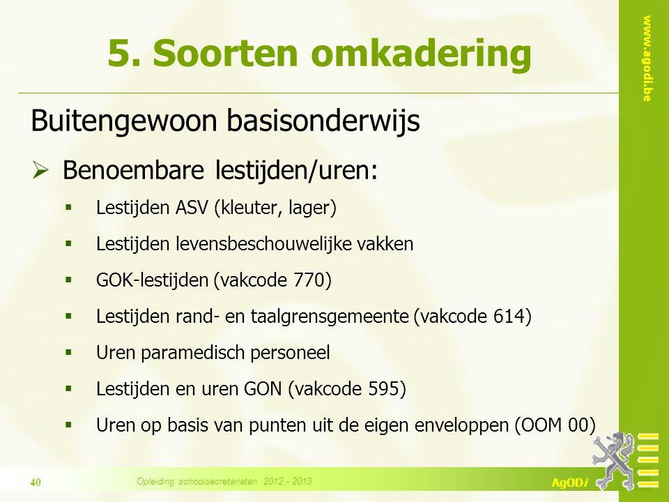 www.agodi.be AgODi Buitengewoon basisonderwijs  Benoembare lestijden/uren:  Lestijden ASV (kleuter, lager)  Lestijden levensbeschouwelijke vakken 