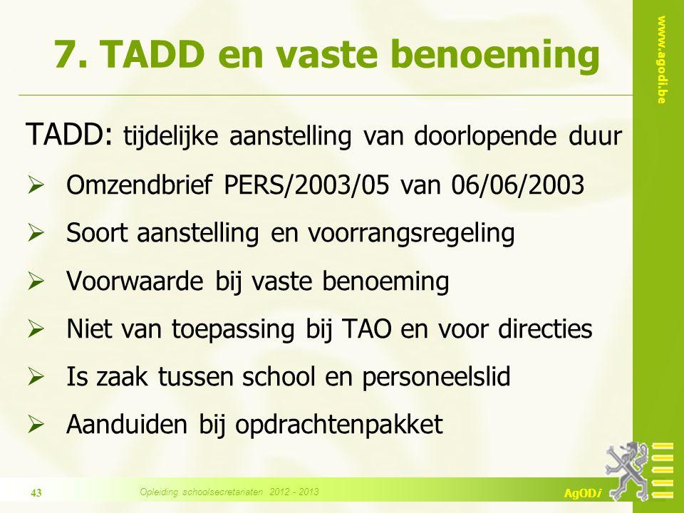 www.agodi.be AgODi 7. TADD en vaste benoeming TADD: tijdelijke aanstelling van doorlopende duur  Omzendbrief PERS/2003/05 van 06/06/2003  Soort aans