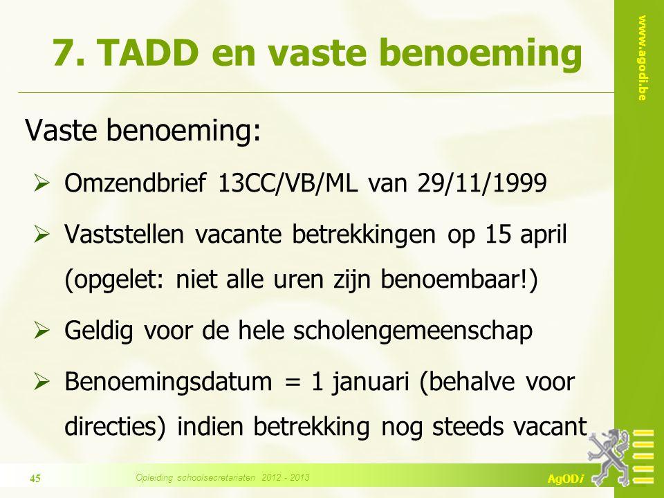 www.agodi.be AgODi 7. TADD en vaste benoeming Vaste benoeming:  Omzendbrief 13CC/VB/ML van 29/11/1999  Vaststellen vacante betrekkingen op 15 april