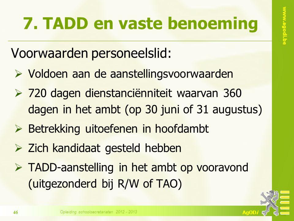www.agodi.be AgODi 7. TADD en vaste benoeming Voorwaarden personeelslid:  Voldoen aan de aanstellingsvoorwaarden  720 dagen dienstanciënniteit waarv