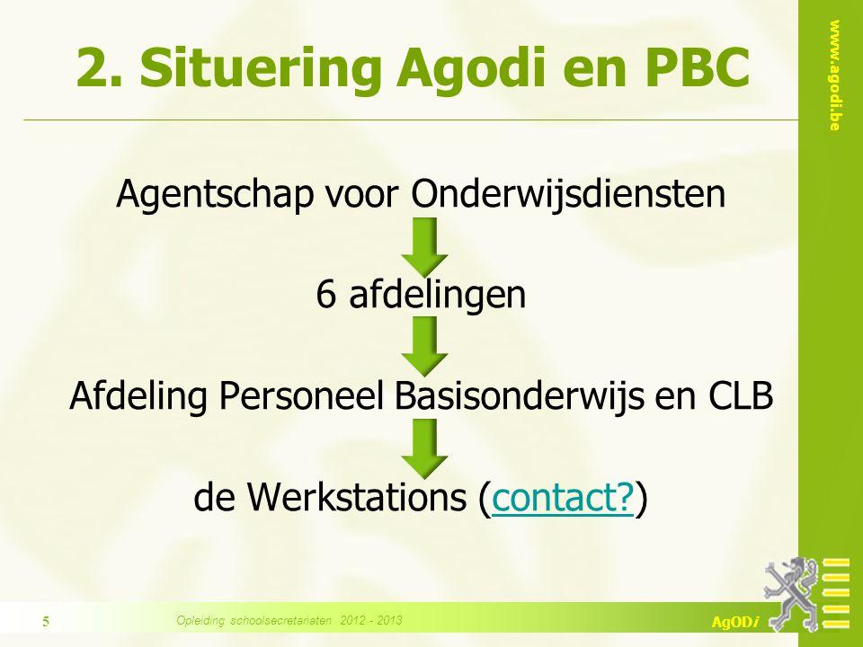 www.agodi.be AgODi 2. Situering Agodi en PBC Agentschap voor Onderwijsdiensten 6 afdelingen Afdeling Personeel Basisonderwijs en CLB de Werkstations (