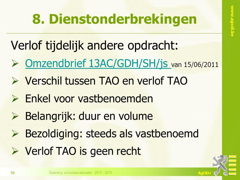 www.agodi.be AgODi 8. Dienstonderbrekingen Verlof tijdelijk andere opdracht:  Omzendbrief 13AC/GDH/SH/js van 15/06/2011 Omzendbrief 13AC/GDH/SH/js 