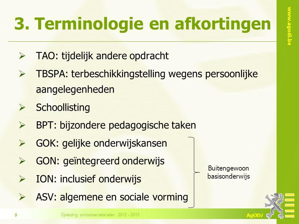 www.agodi.be AgODi 3. Terminologie en afkortingen  TAO: tijdelijk andere opdracht  TBSPA: terbeschikkingstelling wegens persoonlijke aangelegenheden