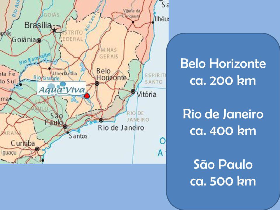 Belo Horizonte ca. 200 km Rio de Janeiro ca. 400 km São Paulo ca. 500 km