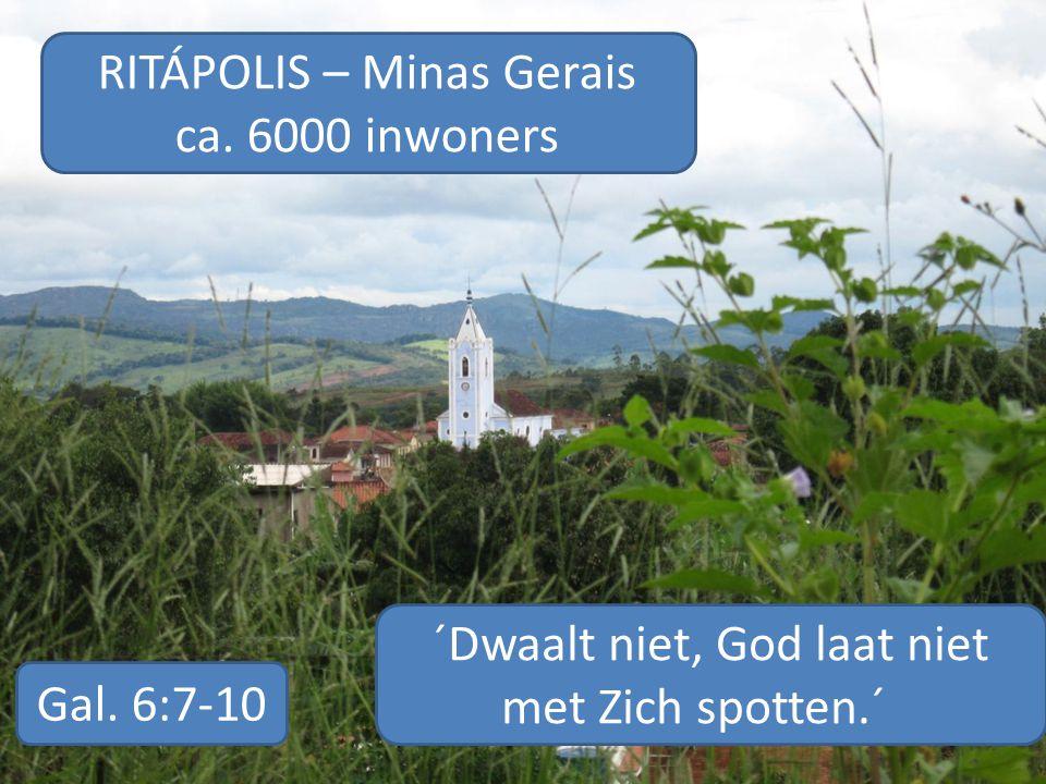 RITÁPOLIS – Minas Gerais ca. 6000 inwoners ´Dwaalt niet, God laat niet met Zich spotten.´ Gal.