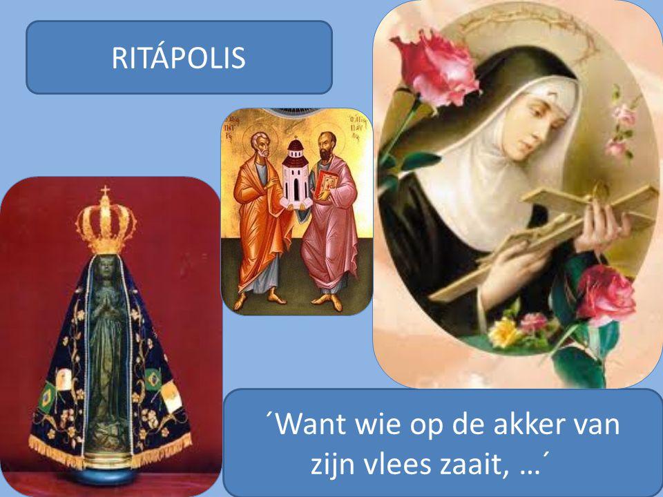 RITÁPOLIS ´Want wie op de akker van zijn vlees zaait, …´