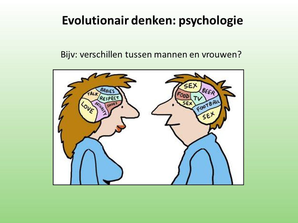 Evolutionair denken: psychologie Bijv: verschillen tussen mannen en vrouwen?