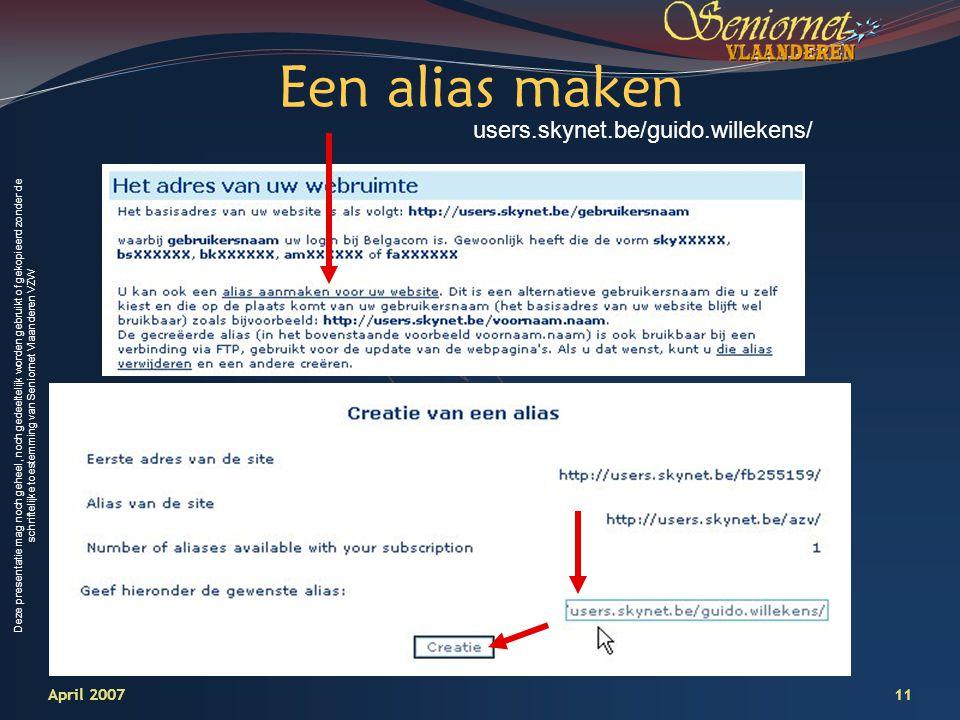 Deze presentatie mag noch geheel, noch gedeeltelijk worden gebruikt of gekopieerd zonder de schriftelijke toestemming van Seniornet Vlaanderen VZW 11April 2007 Een alias maken users.skynet.be/guido.willekens/