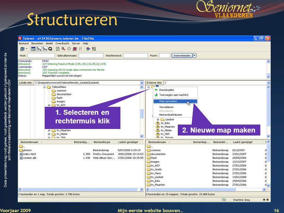 Deze presentatie mag noch geheel, noch gedeeltelijk worden gebruikt of gekopieerd zonder de schriftelijke toestemming van Seniornet Vlaanderen VZW Voorjaar 2009 Mijn eerste website bouwen… 16 Structureren 2.