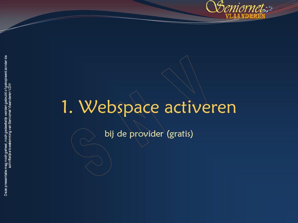 Deze presentatie mag noch geheel, noch gedeeltelijk worden gebruikt of gekopieerd zonder de schriftelijke toestemming van Seniornet Vlaanderen VZW Voorjaar 2009 Mijn eerste website bouwen… 9 Web-space activeren bij Telenet www.telenet.be  Telenet Portaal