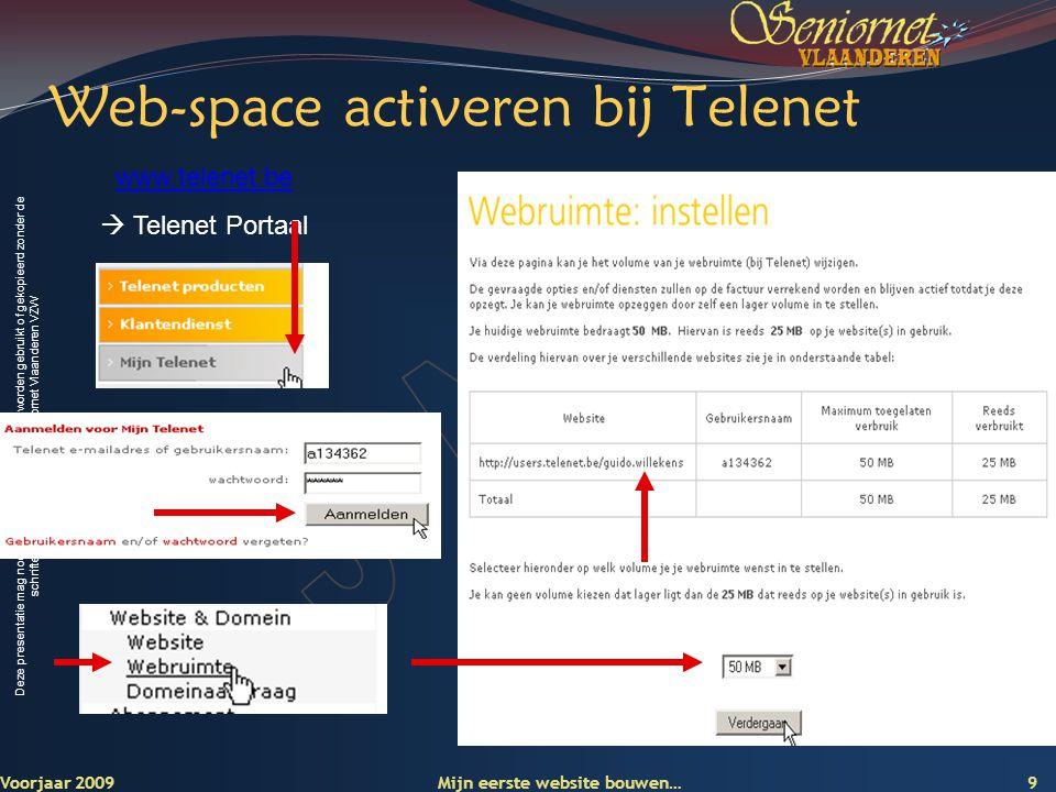 Deze presentatie mag noch geheel, noch gedeeltelijk worden gebruikt of gekopieerd zonder de schriftelijke toestemming van Seniornet Vlaanderen VZW Voorjaar 2009 Mijn eerste website bouwen… 10 Web-space activeren bij Skynet www.skynet.be