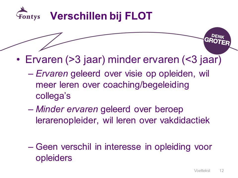 Voettekst12 Verschillen bij FLOT Ervaren (>3 jaar) minder ervaren (<3 jaar) –Ervaren geleerd over visie op opleiden, wil meer leren over coaching/bege