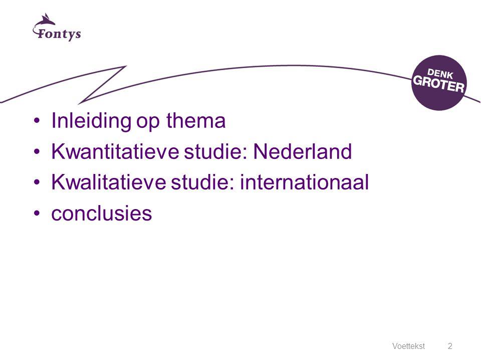 Voettekst2 Inleiding op thema Kwantitatieve studie: Nederland Kwalitatieve studie: internationaal conclusies