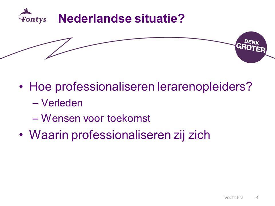 Voettekst4 Nederlandse situatie? Hoe professionaliseren lerarenopleiders? –Verleden –Wensen voor toekomst Waarin professionaliseren zij zich