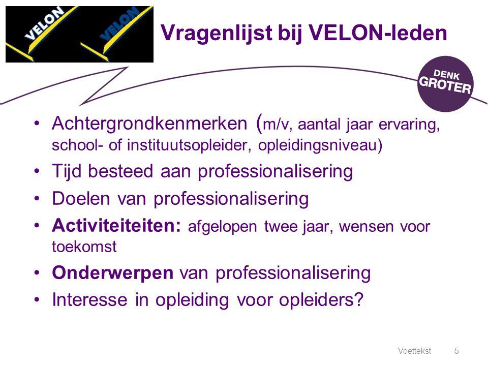Voettekst5 Vragenlijst bij VELON-leden Achtergrondkenmerken ( m/v, aantal jaar ervaring, school- of instituutsopleider, opleidingsniveau) Tijd besteed