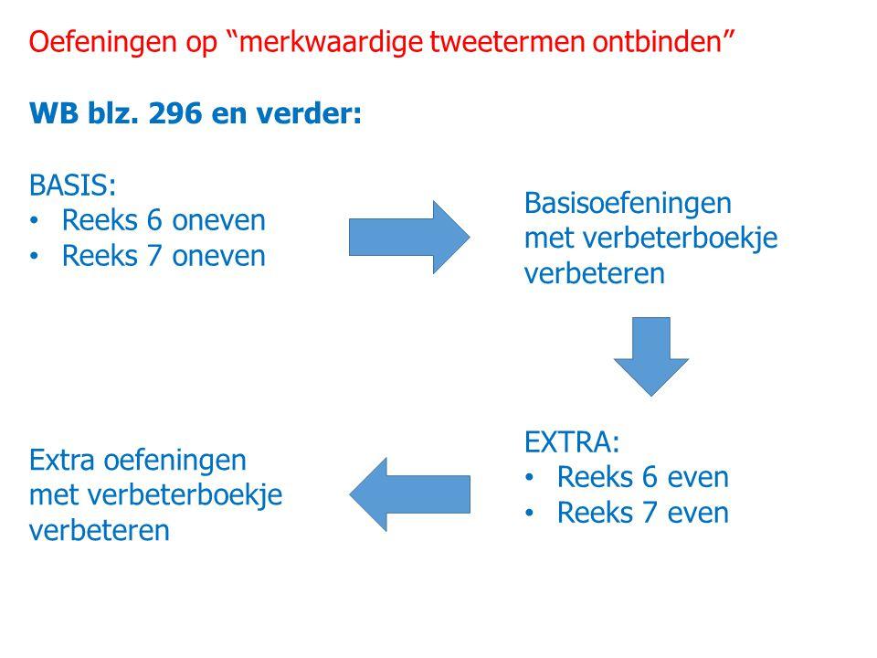 """Oefeningen op """"merkwaardige tweetermen ontbinden"""" WB blz. 296 en verder: BASIS: Reeks 6 oneven Reeks 7 oneven Basisoefeningen met verbeterboekje verbe"""