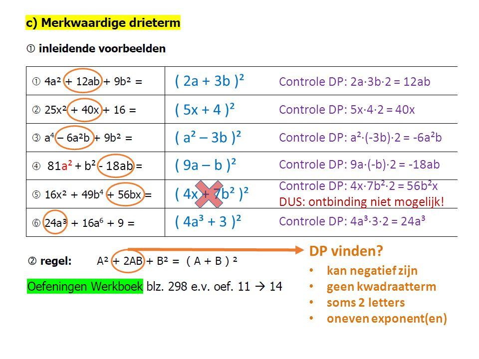 ( ? ? )²( 2a + 3b )² ( 5x + 4 )² ( a² – 3b )² ( 9a – b )² ( 4x + 7b² )² ( 4a³ + 3 )² Controle DP: 2a∙3b∙2 = 12ab Controle DP: a²∙(-3b)∙2 = -6a²b 81a²
