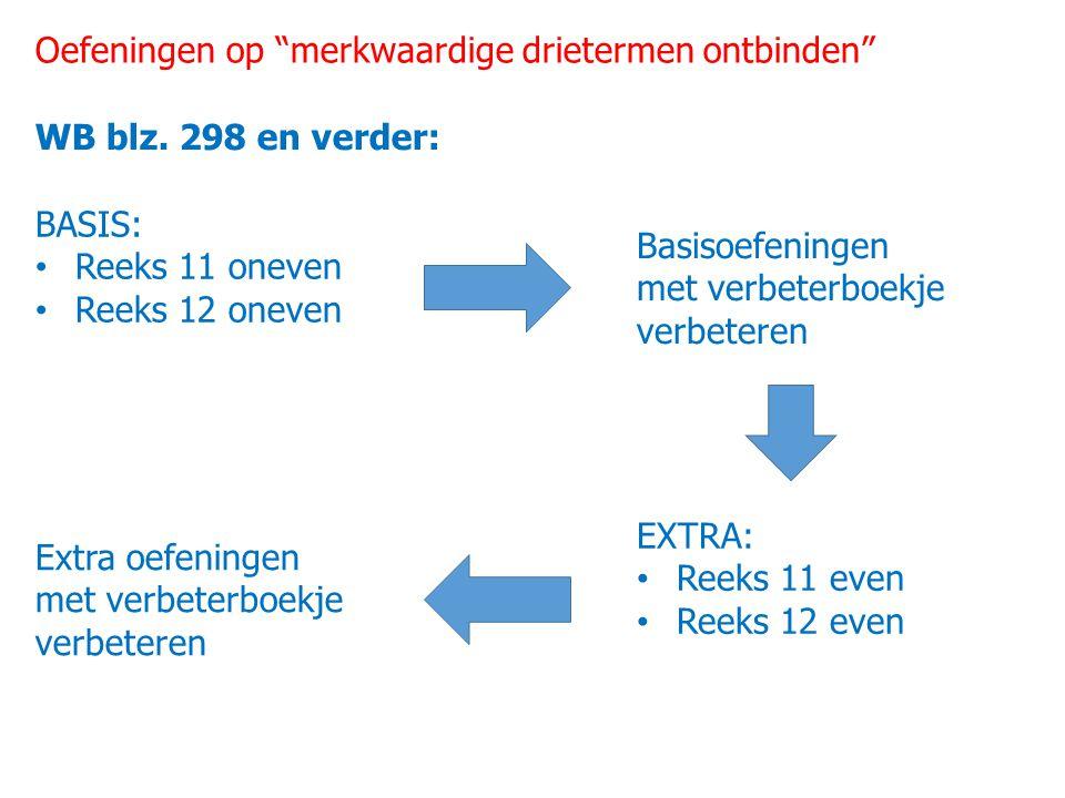 """Oefeningen op """"merkwaardige drietermen ontbinden"""" WB blz. 298 en verder: BASIS: Reeks 11 oneven Reeks 12 oneven Basisoefeningen met verbeterboekje ver"""