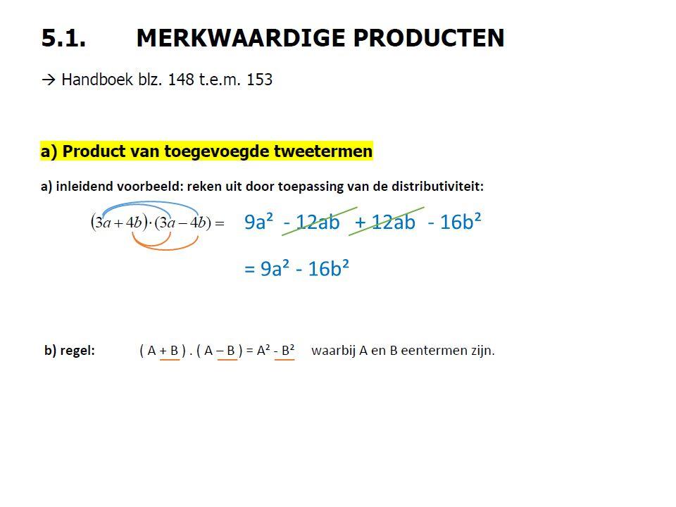 -x (9a² + 24ab³ + 16b 6 ) =-x ( 3a + 4b 3 ) 2 AG + DT 2 (-a 8 + 81 ) =2 ( a 4 + 9 ) ( -a 4 + 9 ) = 2 ( a 4 + 9 ) AG + TT + TT ( a 2 + 3 ) ( -a 2 + 3 ) 2 (9a² - 15ab + 25b²) =2 ( 3a – 5b )² DP klopt niet.