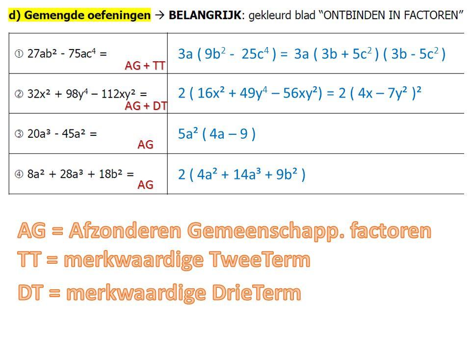 AG + TT 3a ( 9b 2 - 25c 4 ) = 3a ( 3b + 5c 2 ) ( 3b - 5c 2 ) 2 (16x² + 49y 4 – 56xy²) =2 ( 4x – 7y² )² AG + DT 5a² (4a – 9 ) AG 2 (4a² + 14a³ + 9b² )
