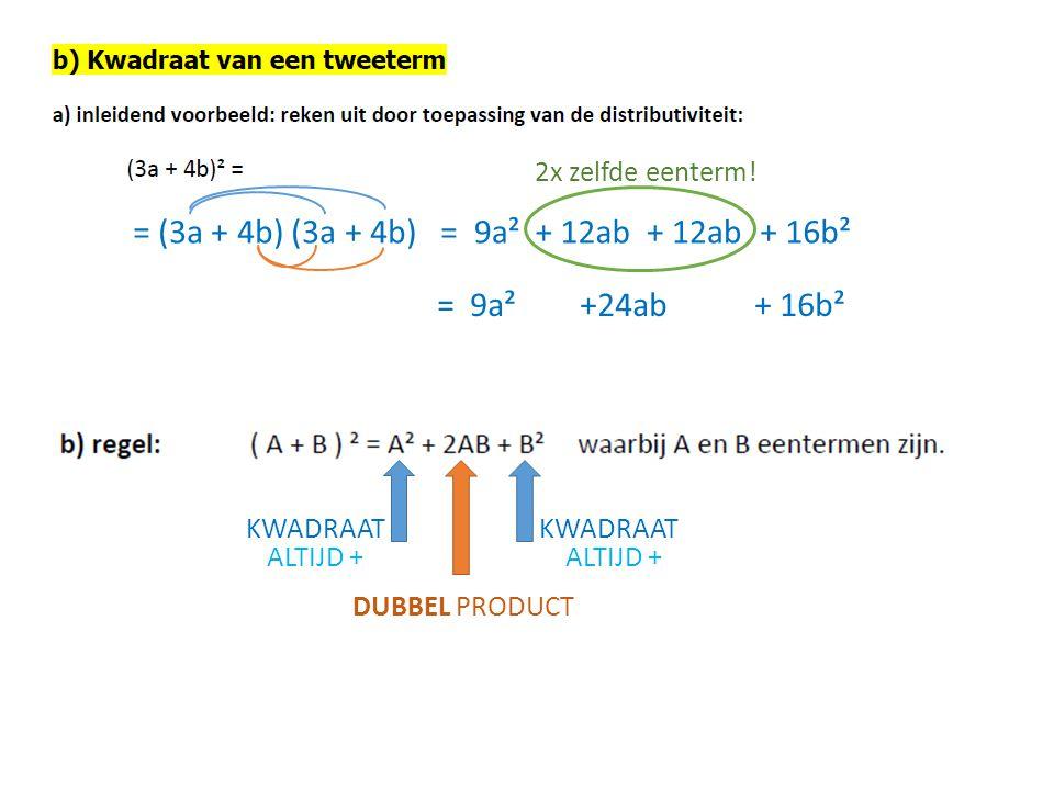 = (3a + 4b) (3a + 4b) =9a²+ 12ab + 16b² = 9a² +24ab + 16b² 2x zelfde eenterm! KWADRAAT DUBBEL PRODUCT ALTIJD +
