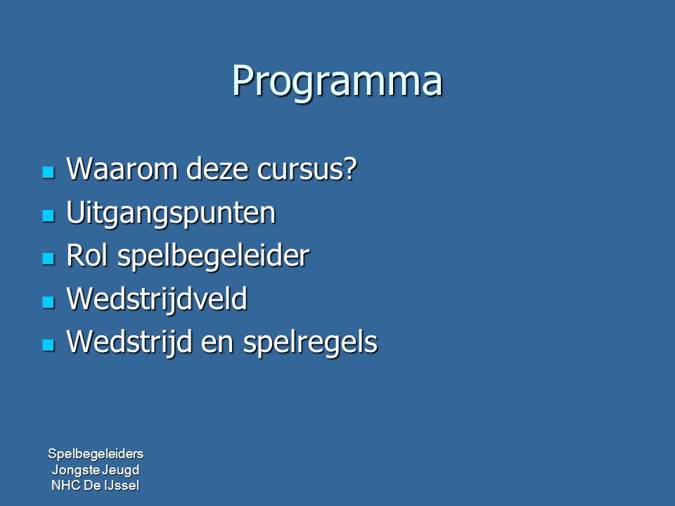 Waarom deze cursus.Vanaf seizoen 2013-2014 volwassen spelleider Jongste Jeugd wedstrijden.