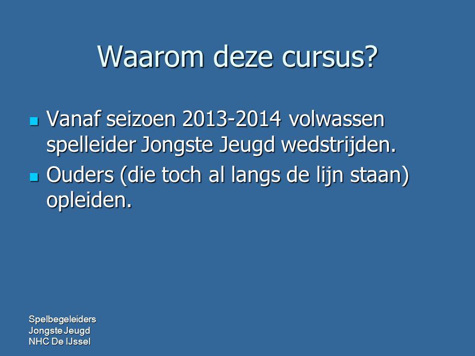 Waarom deze cursus. Vanaf seizoen 2013-2014 volwassen spelleider Jongste Jeugd wedstrijden.