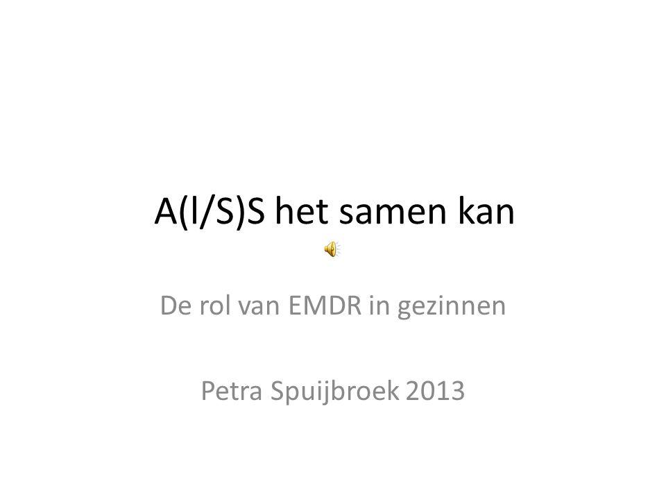 A(l/S)S het samen kan De rol van EMDR in gezinnen Petra Spuijbroek 2013