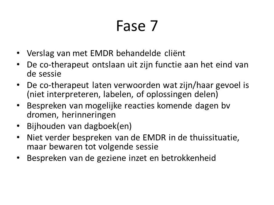 Fase 7 Verslag van met EMDR behandelde cliënt De co-therapeut ontslaan uit zijn functie aan het eind van de sessie De co-therapeut laten verwoorden wa